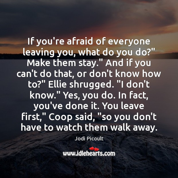 "Image, If you're afraid of everyone leaving you, what do you do?"" Make"