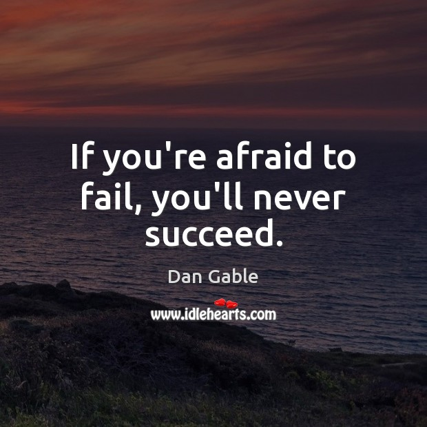 If you're afraid to fail, you'll never succeed. Image