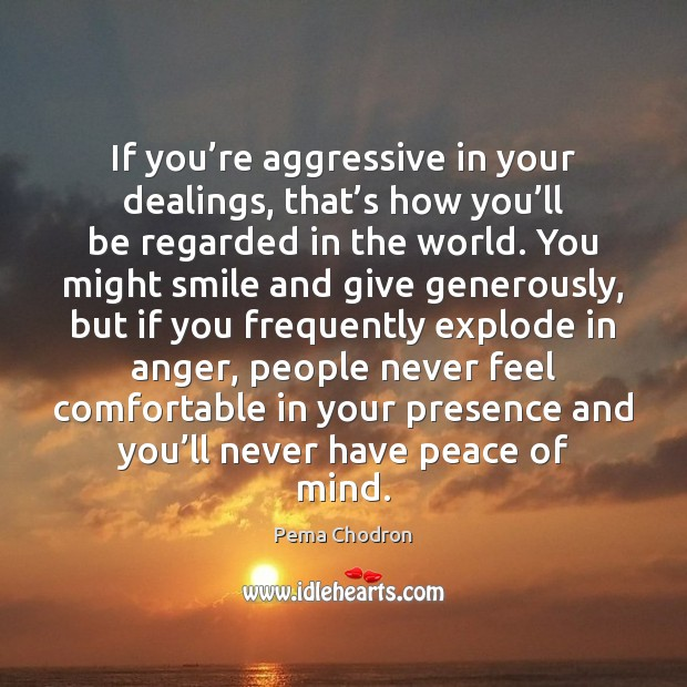Image, If you're aggressive in your dealings, that's how you'll