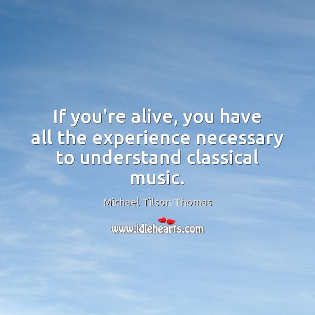 If you're alive, you have all the experience necessary to understand classical music. Image