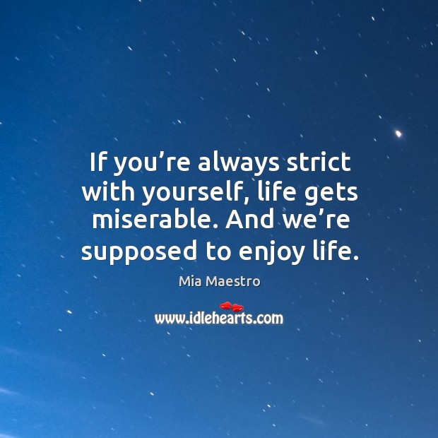 If you're always strict with yourself, life gets miserable. And we're supposed to enjoy life. Image