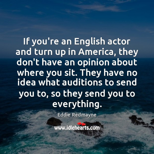 If you're an English actor and turn up in America, they don't Image