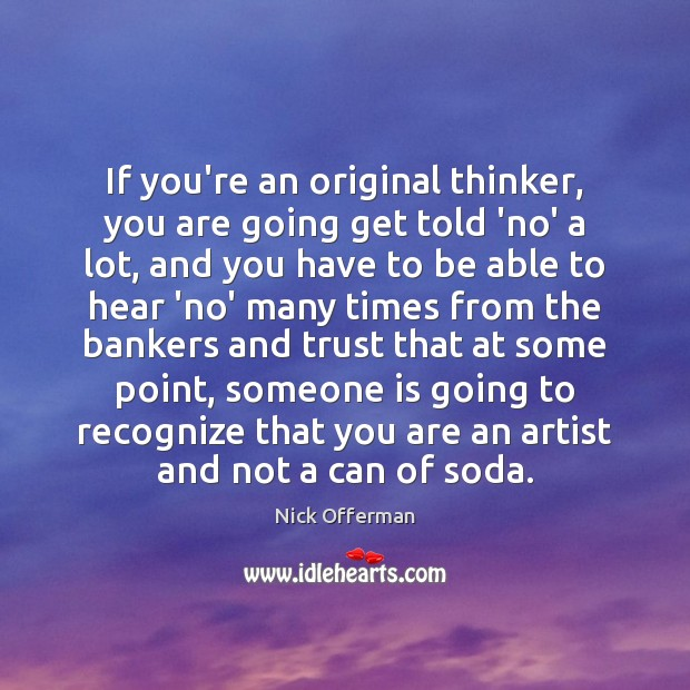 If you're an original thinker, you are going get told 'no' a Nick Offerman Picture Quote