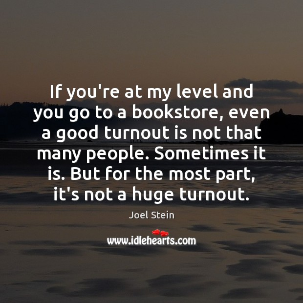 If you're at my level and you go to a bookstore, even Image