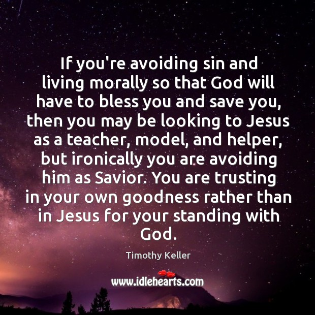 If you're avoiding sin and living morally so that God will have Image