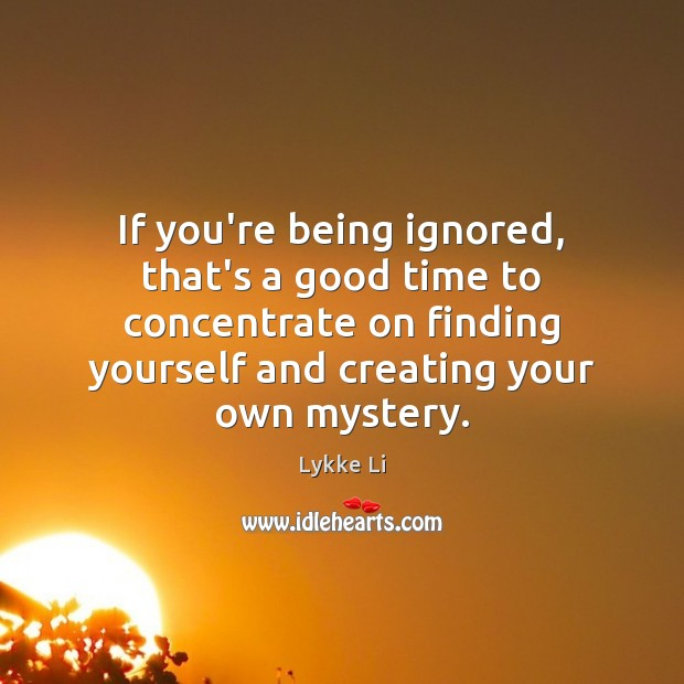Image, If you're being ignored, that's a good time to concentrate on finding