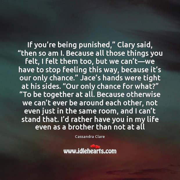 """If you're being punished,"""" Clary said, """"then so am I. Because Image"""