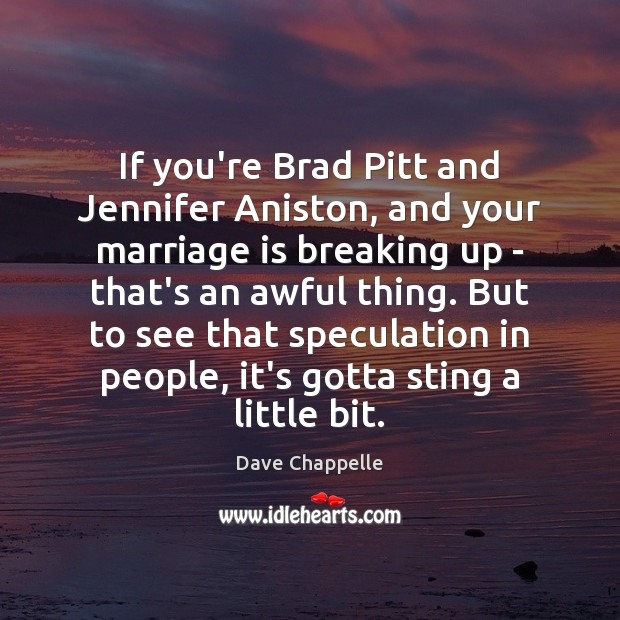 If you're Brad Pitt and Jennifer Aniston, and your marriage is breaking Dave Chappelle Picture Quote
