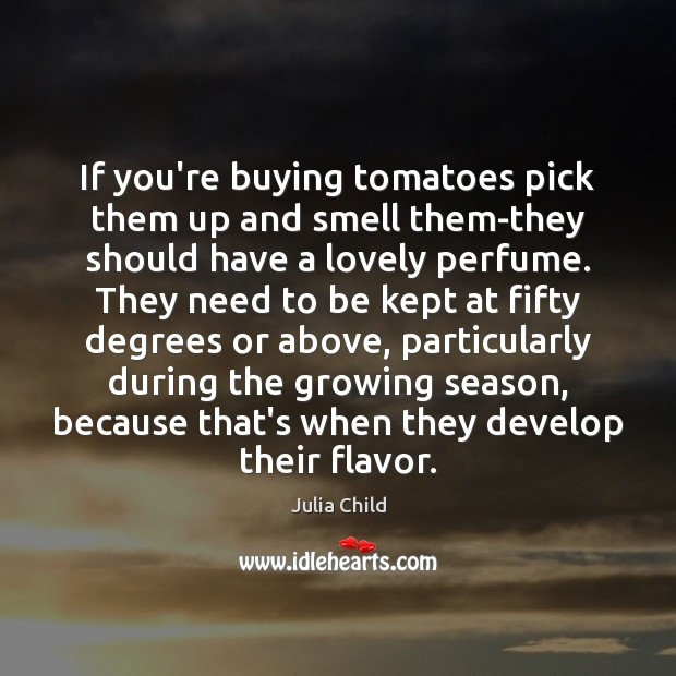 If you're buying tomatoes pick them up and smell them-they should have Image
