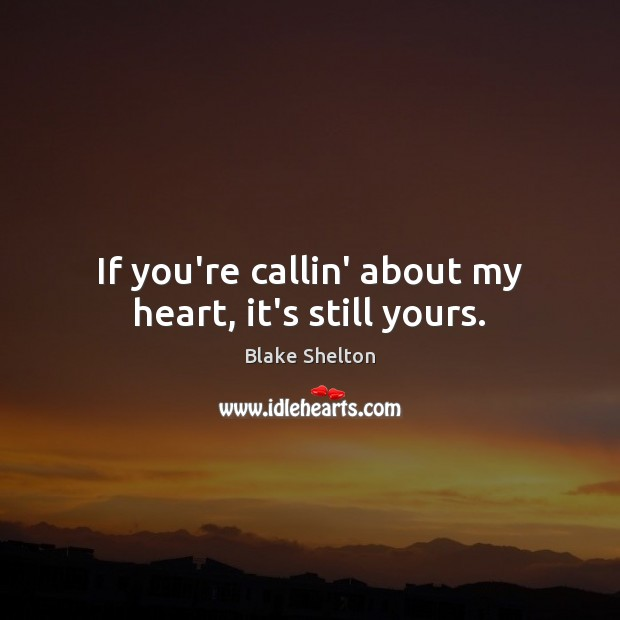 If you're callin' about my heart, it's still yours. Image