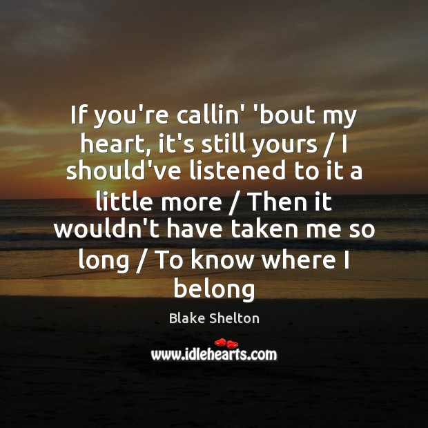 Image, If you're callin' 'bout my heart, it's still yours / I should've listened