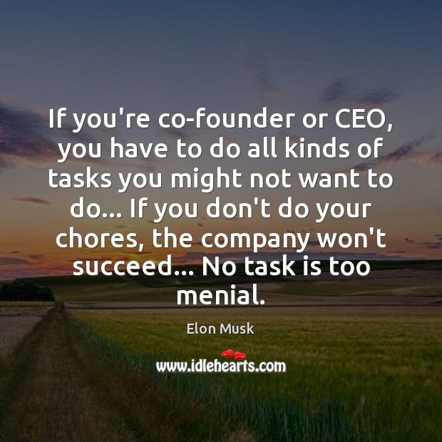 If you're co-founder or CEO, you have to do all kinds of Elon Musk Picture Quote