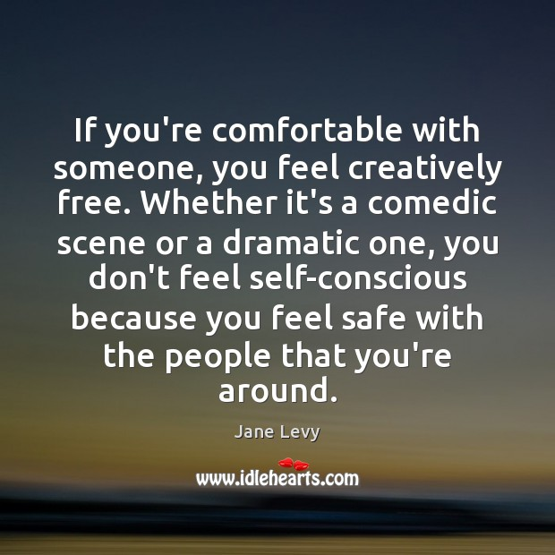 If you're comfortable with someone, you feel creatively free. Whether it's a Image