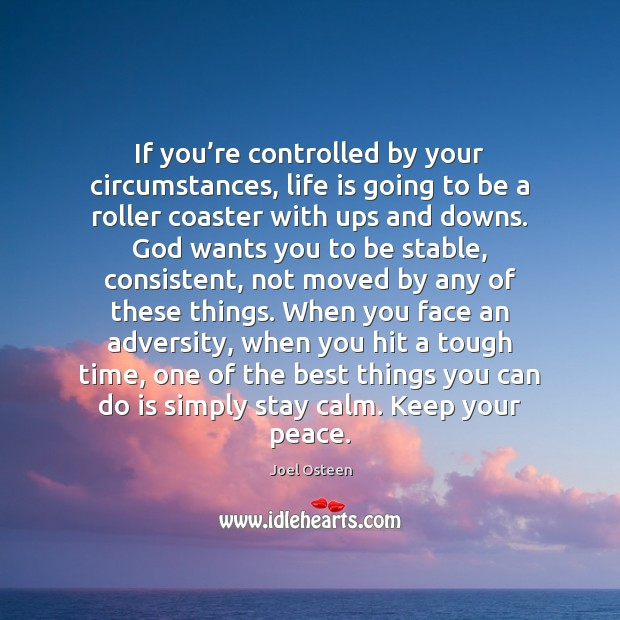 Image, If you're controlled by your circumstances, life is going to be