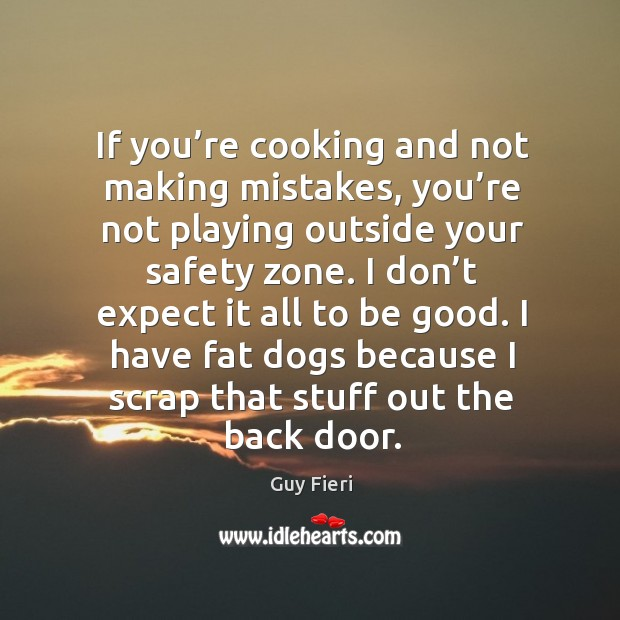 Image, If you're cooking and not making mistakes, you're not playing outside your safety zone.