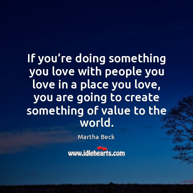 Image, If you're doing something you love with people you love in