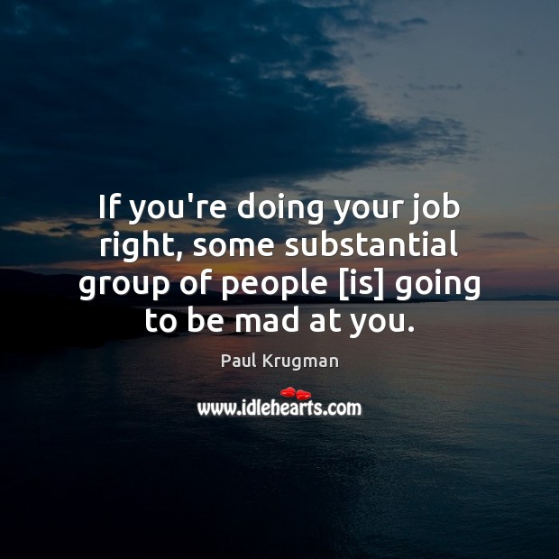 If you're doing your job right, some substantial group of people [is] Image