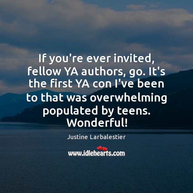 Image, If you're ever invited, fellow YA authors, go. It's the first YA