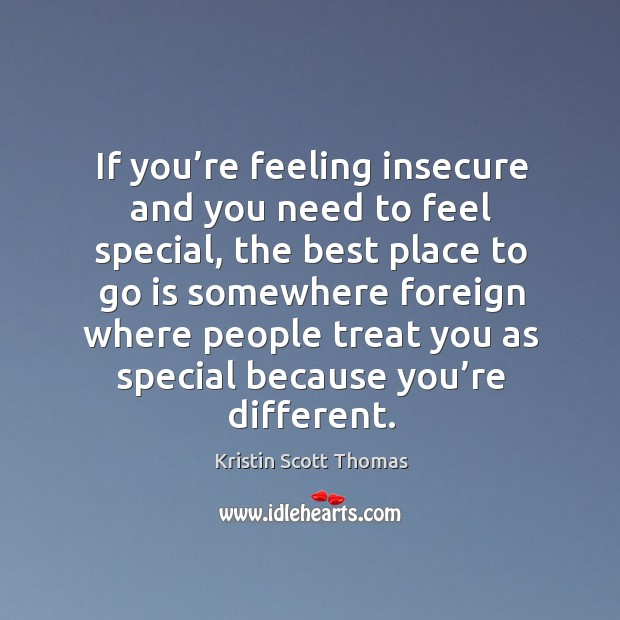 If you're feeling insecure and you need to feel special, the best place to go is somewhere foreign Image