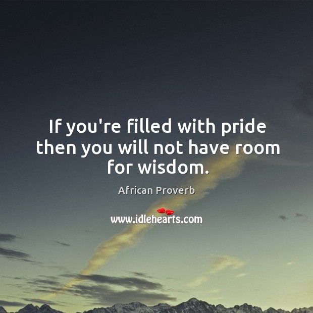 Image, If you're filled with pride then you will not have room for wisdom.