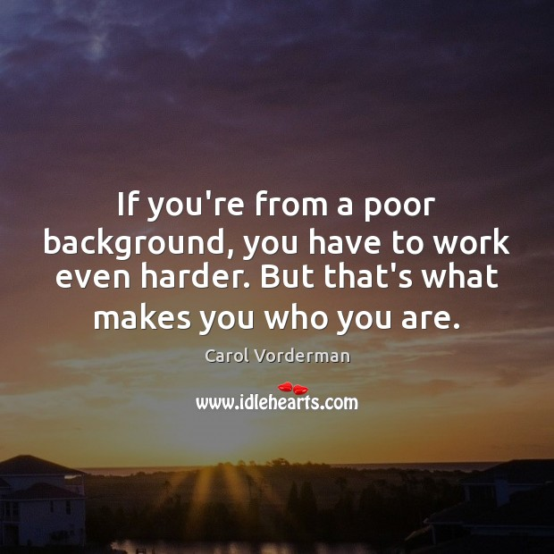 If you're from a poor background, you have to work even harder. Carol Vorderman Picture Quote