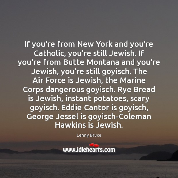 If you're from New York and you're Catholic, you're still Jewish. If Image