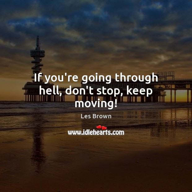 Image, If you're going through hell, don't stop, keep moving!