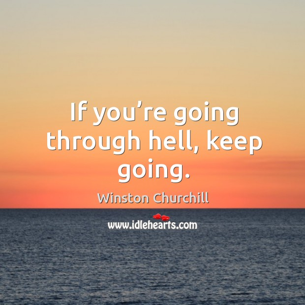 Image, If you're going through hell, keep going.
