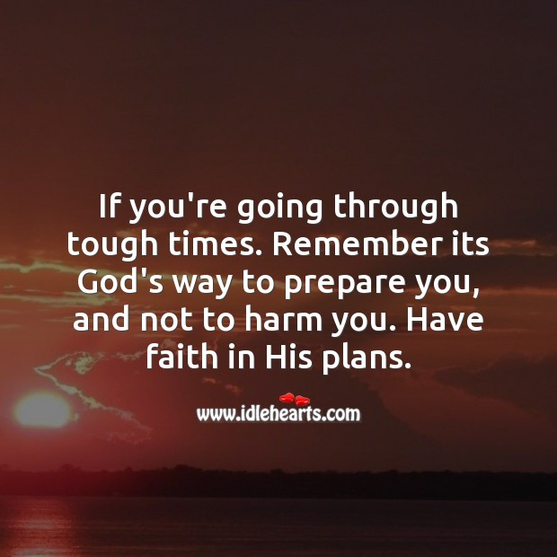 If you're going through tough times. Remember its God's way to prepare you. Faith Quotes Image