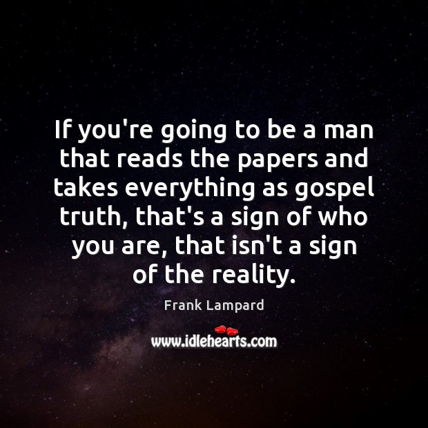If you're going to be a man that reads the papers and Frank Lampard Picture Quote