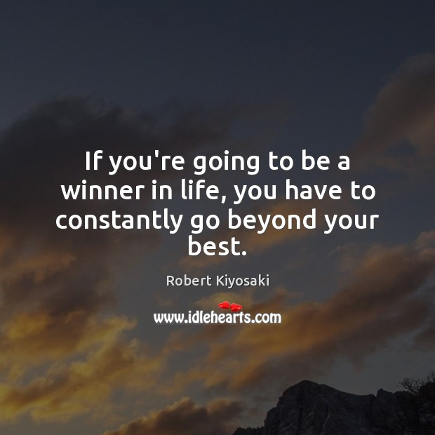 Image, If you're going to be a winner in life, you have to constantly go beyond your best.