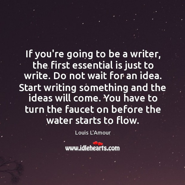 If you're going to be a writer, the first essential is just Louis L'Amour Picture Quote
