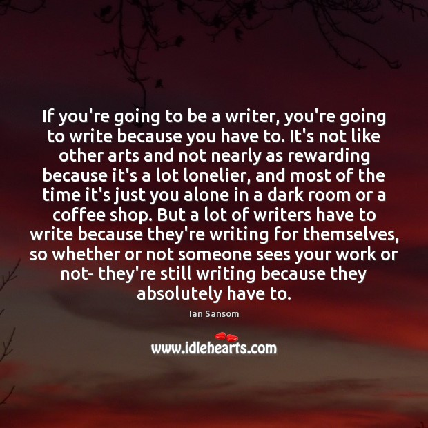 If you're going to be a writer, you're going to write because Image