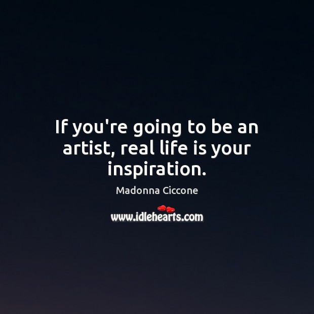 Image, If you're going to be an artist, real life is your inspiration.