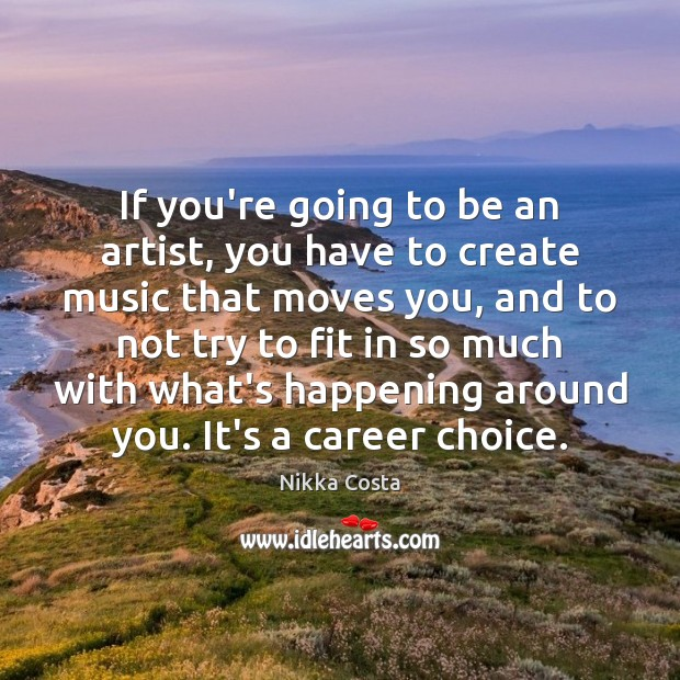 If you're going to be an artist, you have to create music Image