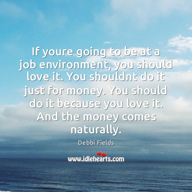Image, If youre going to be at a job environment, you should love