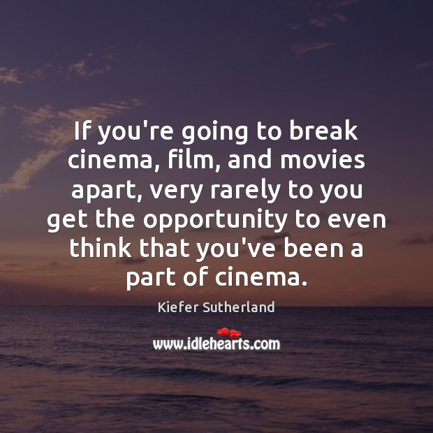 Image, If you're going to break cinema, film, and movies apart, very rarely