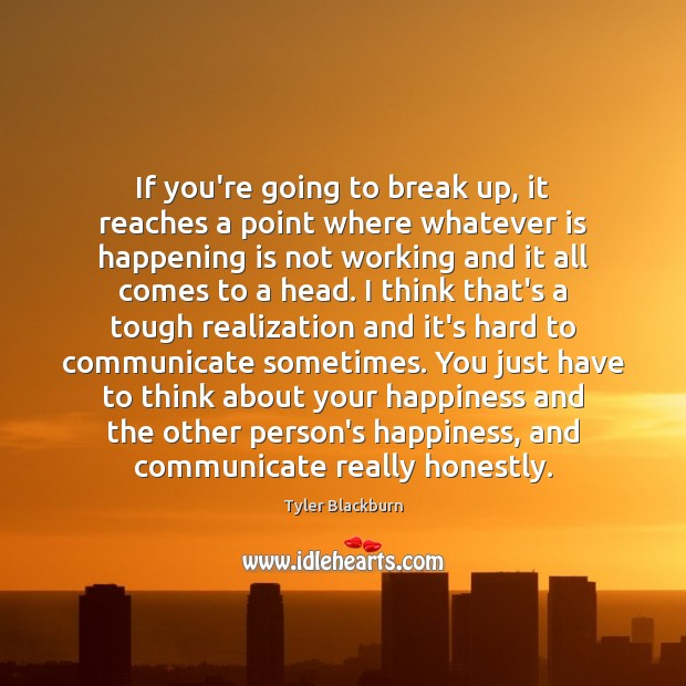 If you're going to break up, it reaches a point where whatever Tyler Blackburn Picture Quote