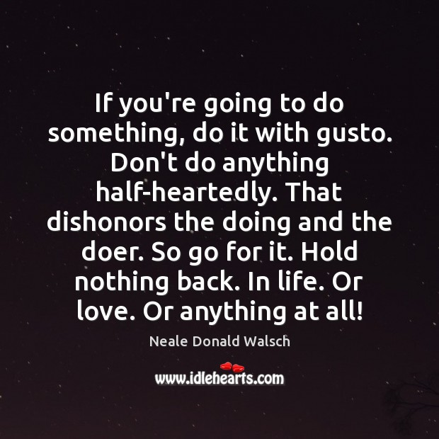 If you're going to do something, do it with gusto. Don't do Image