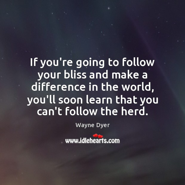 Image, If you're going to follow your bliss and make a difference in