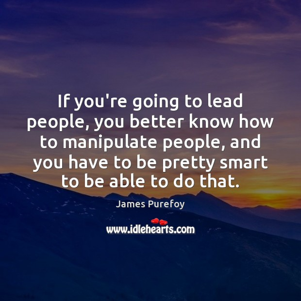 If you're going to lead people, you better know how to manipulate Image