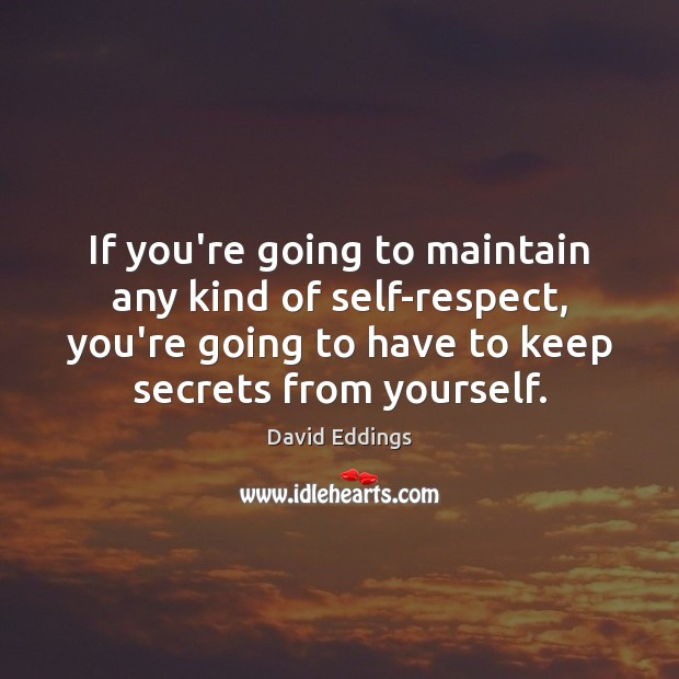 If you're going to maintain any kind of self-respect, you're going to David Eddings Picture Quote