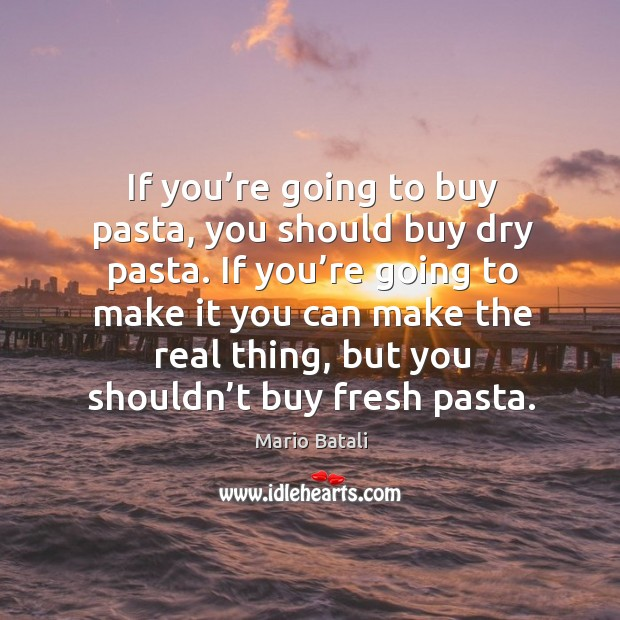 If you're going to make it you can make the real thing, but you shouldn't buy fresh pasta. Image
