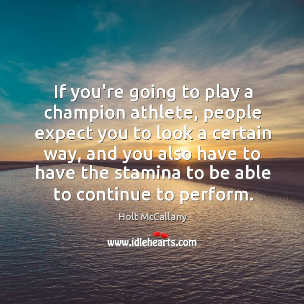If you're going to play a champion athlete, people expect you to Image