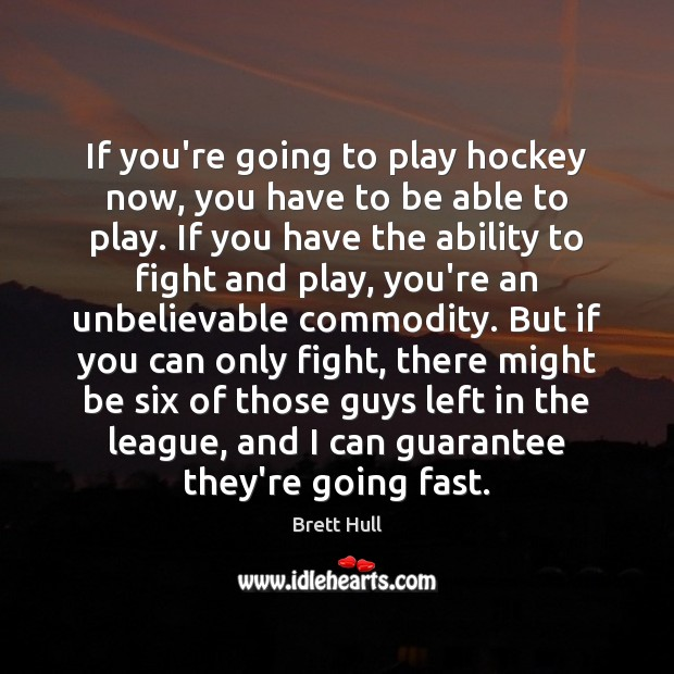 Image, If you're going to play hockey now, you have to be able