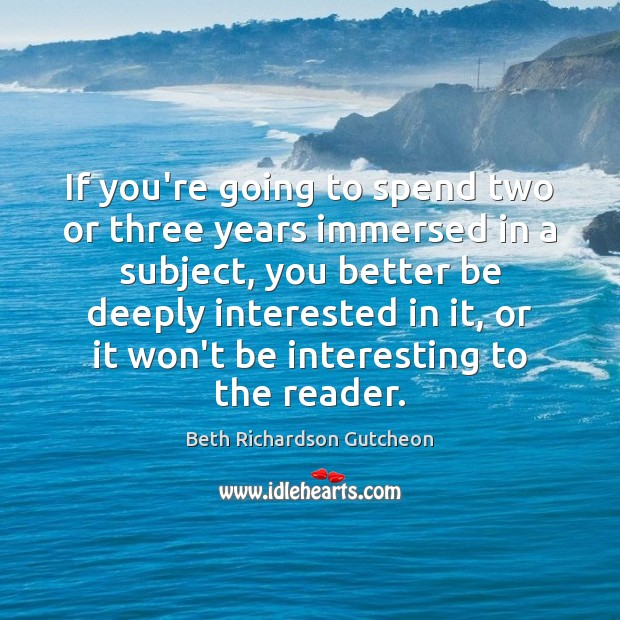Image, If you're going to spend two or three years immersed in a