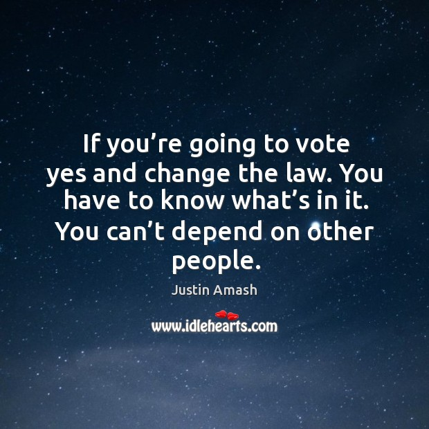 If you're going to vote yes and change the law. You have to know what's in it. Image