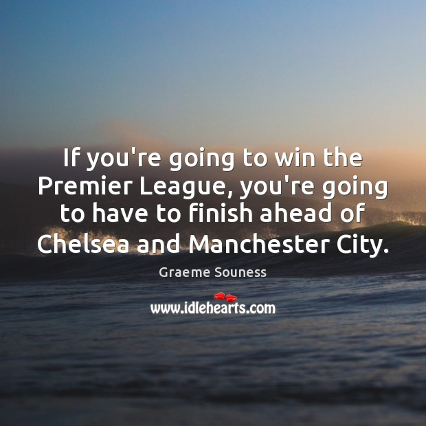 If you're going to win the Premier League, you're going to have Image