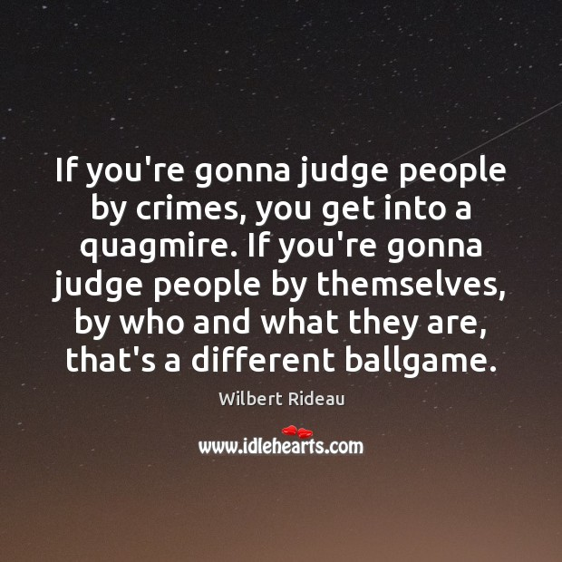 If you're gonna judge people by crimes, you get into a quagmire. Image