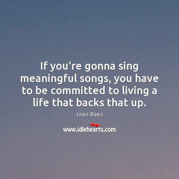 If you're gonna sing meaningful songs, you have to be committed to Image